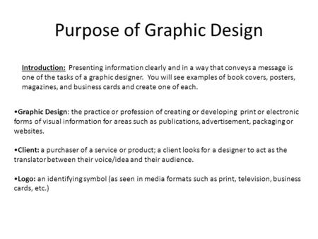Purpose of Graphic Design Introduction: Presenting information clearly and in a way that conveys a message is one of the tasks of a graphic designer. You.