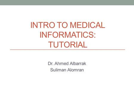 INTRO TO MEDICAL INFORMATICS: TUTORIAL