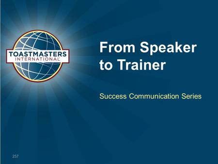 From Speaker to Trainer Success Communication Series 257.