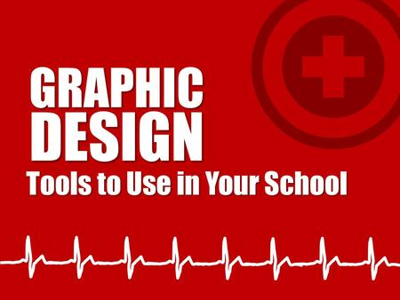 Tools to Use in Your School GRAPHICDESIGN. SYMPTOMS Your design doesn't look or feel right.