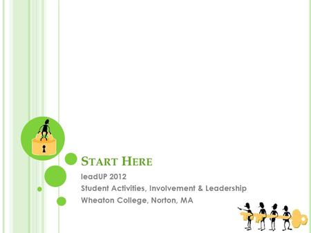 S TART H ERE leadUP 2012 Student Activities, Involvement & Leadership Wheaton College, Norton, MA.