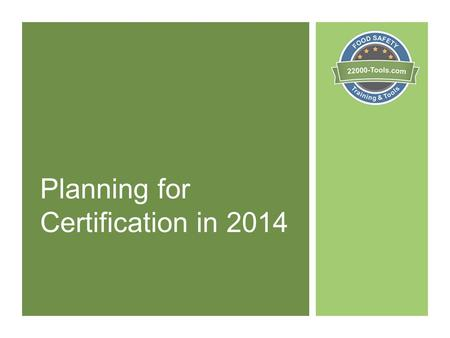 Planning for Certification in 2014. Plan your project In this presentation we present the tasks that must be completed in order to achieve certification.