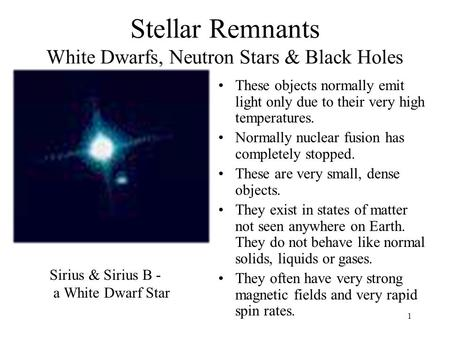 1 Stellar Remnants White Dwarfs, Neutron Stars & Black Holes These objects normally emit light only due to their very high temperatures. Normally nuclear.