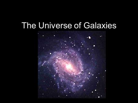 The Universe of Galaxies. A Brief History 1610 - Galileo.
