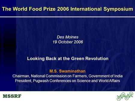 M.S. Swaminathan Chairman, National Commission on Farmers, Government of <strong>India</strong> President, Pugwash Conferences on Science and World Affairs Looking Back.