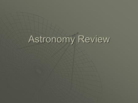 Astronomy Review. What is gravity? The attractive force between two masses.