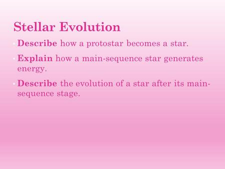 Stellar Evolution Describe how a protostar becomes a star.