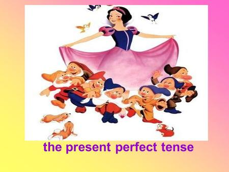 The present perfect tense. Who has sat on my chair?