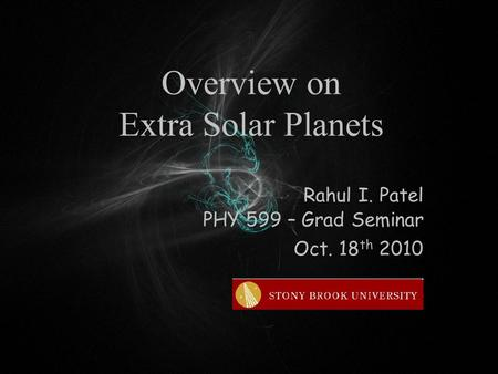 Overview on Extra Solar Planets Rahul I. Patel PHY 599 – Grad Seminar Oct. 18 th 2010.