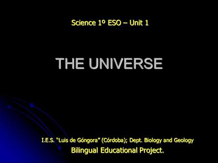 THE UNIVERSE Science 1º ESO – Unit 1 Bilingual Educational Project.