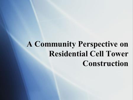 A Community Perspective on Residential Cell Tower Construction.