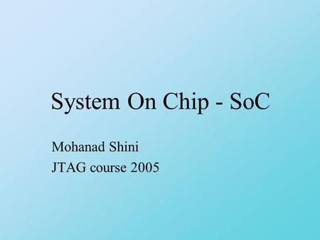 System On Chip - SoC Mohanad Shini JTAG course 2005.