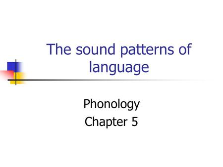 The sound patterns of language