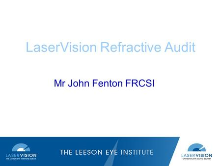 LaserVision Refractive Audit Mr John Fenton FRCSI.