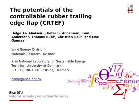 The potentials of the controllable rubber trailing edge flap (CRTEF) Helge Aa. Madsen 1, Peter B. Andersen 1, Tom L. Andersen 2, Thomas Buhl 1, Christian.