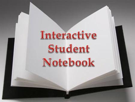 What is an Interactive Student Notebook (ISN)? Personalized textbook Working Portfolio Study Guide Reflection Tool Assessment Tool Collection of learning.
