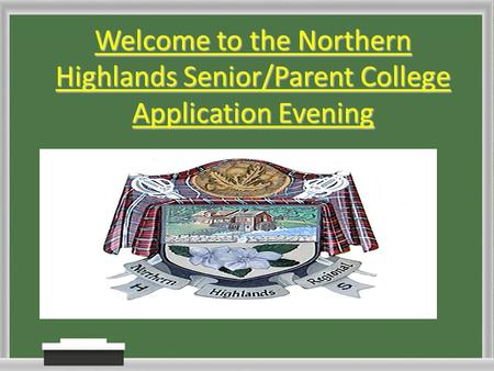 Welcome to the Northern Highlands Senior/Parent College Application Evening.