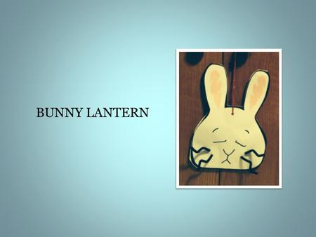 BUNNY LANTERN. Place BACK of envelope on table in front of you, with flap up and open.