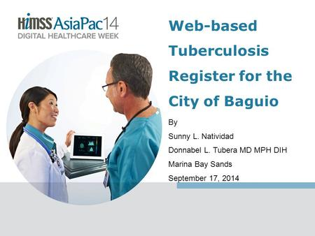 By Sunny L. Natividad Donnabel L. Tubera MD MPH DIH Marina Bay Sands September 17, 2014 Web-based Tuberculosis Register for the City of Baguio.
