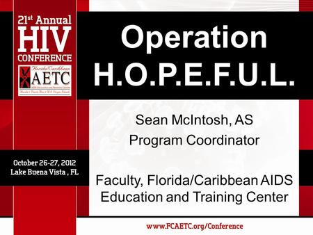 Operation H.O.P.E.F.U.L. Sean McIntosh, AS Program Coordinator Faculty, Florida/Caribbean AIDS Education and Training Center.