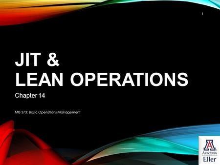 JIT & Lean Operations Chapter 14 MIS 373: Basic Operations Management.
