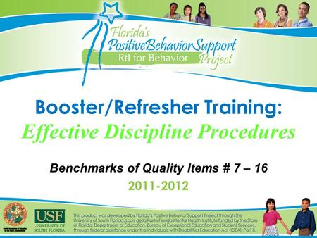 Booster/Refresher Training: Effective Discipline Procedures Benchmarks of Quality Items # 7 – 16 2011-2012.