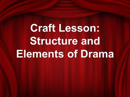 Craft Lesson: Structure and Elements of Drama. History of drama… Drama was developed more than 2,500 years ago. The ancient Greeks held a dramatic competition.