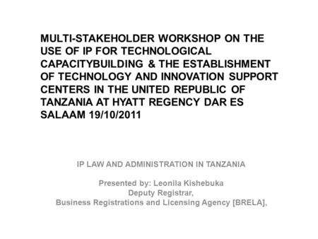 MULTI-STAKEHOLDER WORKSHOP ON THE USE OF IP FOR TECHNOLOGICAL CAPACITYBUILDING & THE ESTABLISHMENT OF TECHNOLOGY AND INNOVATION SUPPORT CENTERS IN THE.