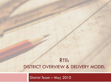 R T II: DISTRICT OVERVIEW & DELIVERY MODEL District Team – May 2010.