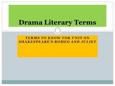 TERMS TO KNOW FOR UNIT ON SHAKESPEARE'S ROMEO AND JULIET Drama Literary Terms.