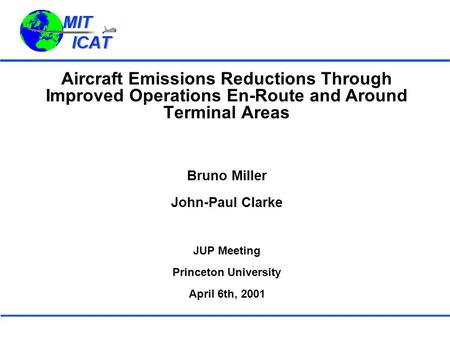 Aircraft Emissions Reductions Through Improved Operations En-Route and Around Terminal Areas Bruno Miller John-Paul Clarke JUP Meeting Princeton University.