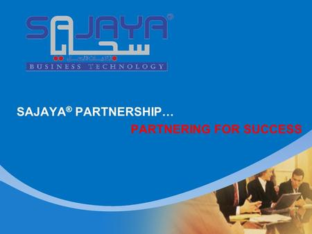 SAJAYA ® PARTNERSHIP… PARTNERING FOR SUCCESS. SAJAYA ® APPLICATIONS... SAJAYA ® is a new era in the world of software applications targeted for the Middle.