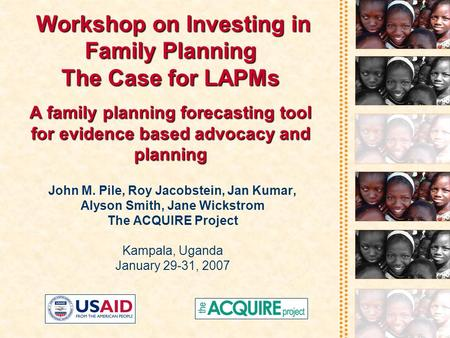 Workshop on Investing in Family Planning The Case for LAPMs A family planning forecasting tool for evidence based advocacy and planning Workshop on Investing.