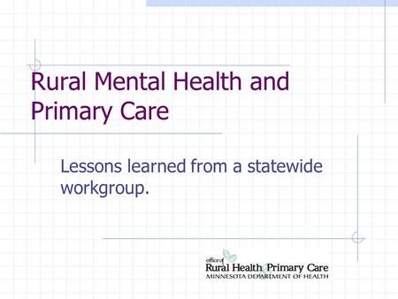 Rural Mental Health and Primary Care Lessons learned from a statewide workgroup.