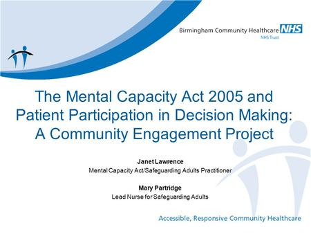 The Mental Capacity Act 2005 and Patient Participation in Decision Making: A Community Engagement Project Janet Lawrence Mental Capacity Act/Safeguarding.