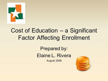 Cost of Education – a Significant Factor Affecting Enrollment Prepared by: Elaine L. Rivera August 2009.