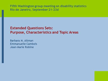 Barbara M. Altman Emmanuelle Cambois Jean-Marie Robine Extended Questions Sets: Purpose, Characteristics and Topic Areas Fifth Washington group meeting.