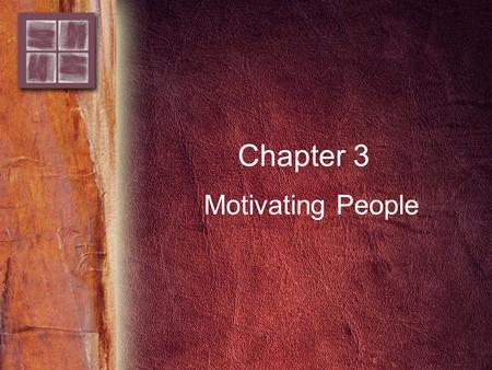 Chapter 3 Motivating People. Copyright © 2006 by Thomson Delmar Learning. ALL RIGHTS RESERVED. 2 2 2 Purpose and Overview Purpose –To understand how individuals.