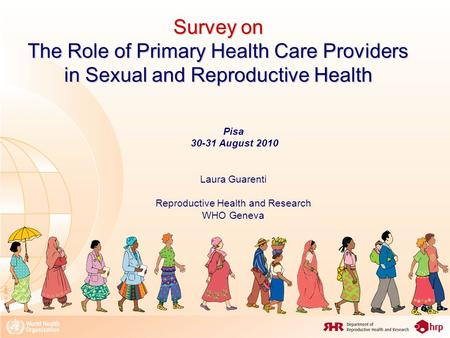 08_XXX_MM1 Survey on The Role of Primary Health <strong>Care</strong> Providers in Sexual and Reproductive Health Pisa 30-31 August 2010 Laura Guarenti Reproductive Health.