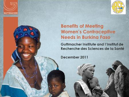 Www.guttmacher.org Benefits of Meeting Women's Contraceptive Needs in Burkina Faso Guttmacher Institute and l'Institut de Recherche des Sciences de la.