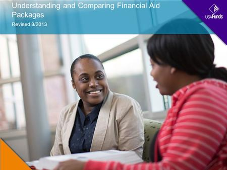 Understanding and Comparing Financial Aid Packages Revised 8/2013.