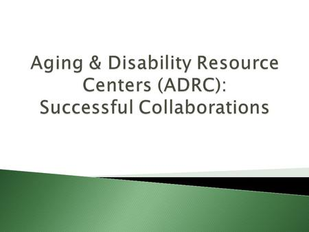  ADRCs serve as a highly visible and trusted place to go or call for unbiased information and assistance regarding public benefit programs, community-based.