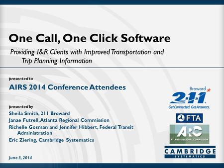 Presented to presented by One Call, One Click Software Providing I&R Clients with Improved Transportation and Trip Planning Information AIRS 2014 Conference.