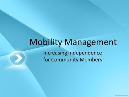 Mobility Management Increasing Independence for Community Members.