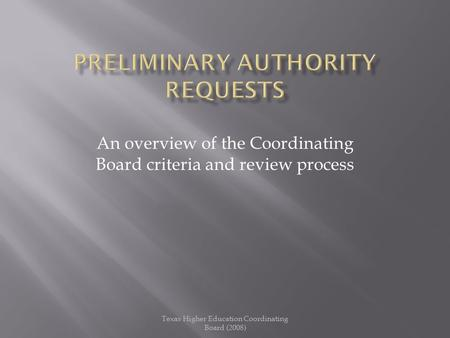 An overview of the Coordinating Board criteria and review process Texas Higher Education Coordinating Board (2008)