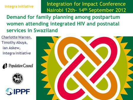 Demand for family planning among postpartum women attending integrated HIV and postnatal services in Swaziland Charlotte Warren, Timothy Abuya, Ian Askew,