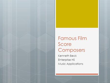 Famous Film Score Composers Kenneth Beck Enterprise HS Music Applications.