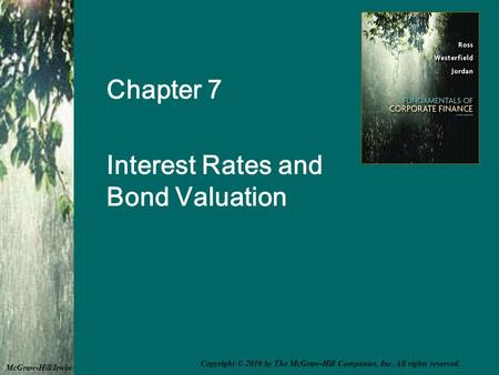 Chapter 7 Interest Rates and Bond Valuation McGraw-Hill/Irwin Copyright © 2010 by The McGraw-Hill Companies, Inc. All rights reserved.
