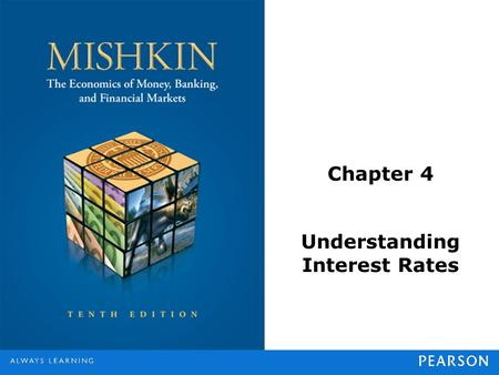 Chapter 4 Understanding Interest Rates. © 2013 Pearson Education, Inc. All rights reserved.4-2 Measuring Interest Rates Present Value: A dollar paid to.