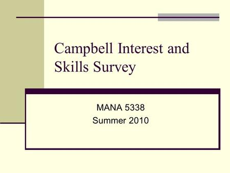 Campbell Interest and Skills Survey MANA 5338 Summer 2010.